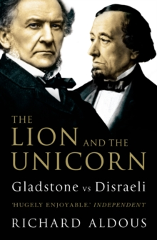 The Lion and the Unicorn : Gladstone vs Disraeli, Paperback Book
