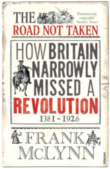 The Road Not Taken : How Britain Narrowly Missed a Revolution, 1381-1926, Paperback / softback Book
