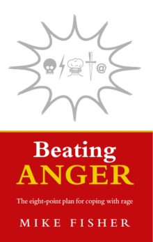 Beating Anger : The eight-point plan for coping with rage, Paperback / softback Book