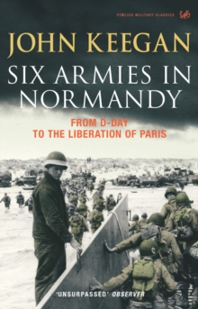 Six Armies in Normandy : From D-Day to the Liberation of Paris June 6th-August 25th,1944, Paperback Book