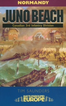 Juno - Battleground Europe : 3rd Canadian Division, 79th British Armoured Division and 48, Paperback / softback Book