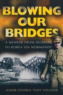 Blowing Our Bridges : A Memoir from Dunkirk to Korea Via Normandy, Hardback Book