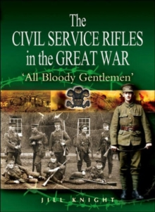 The Civil Service Rifles in the Great War, Hardback Book