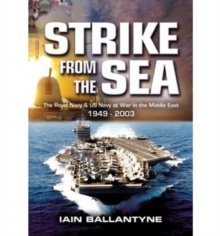 Strike from the Sea : The Royal Navy & United States Navy at War in the Middle East, Hardback Book