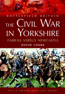 Civil War in Yorkshire, The: Fairfax Versus Newcastle, Paperback / softback Book