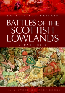 Battles of the Scottish Lowlands : Battlefield Scotland, Paperback Book