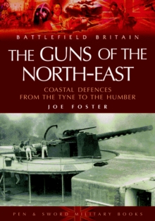 Guns of the Northeast : Coastal Defences from the Tyne to the Humber, Paperback Book