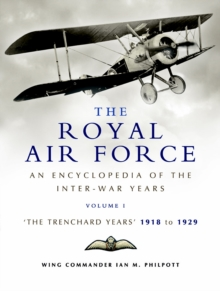 The Royal Air Force 1918 to 1939 : An Encyclopaedia of the RAF Between the Two World Wars 1918 to 1929 v. 1, Hardback Book