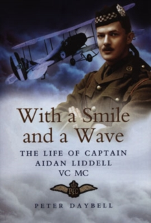 With a Smile and a Wave: the Life of Captain Aidan Liddell, Hardback Book