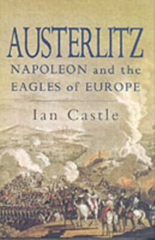 Austerlitz : Napoleon and The Eagles of Europe, Hardback Book