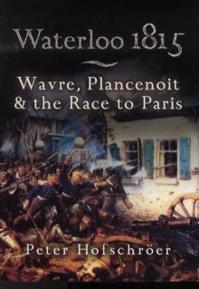 Waterloo 1815 : Wavre, Plancenoit and the Race to Paris, Paperback Book