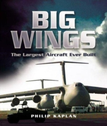 Big Wings : The Largest Aircraft Ever Built, Hardback Book