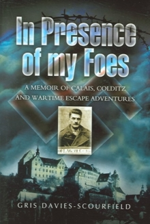 In Presence of My Foes : From Calais to Colditz Via the Polish Underground, Hardback Book