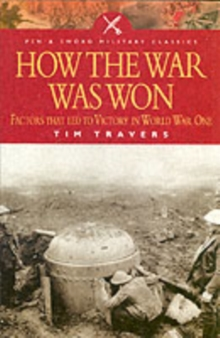 How the War Was Won : Factors That Led to Victory in World War One, Paperback Book