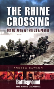 Rhine Crossing : Operation VARSITY - 30th and 79th US Divisions and 17th US Airborne Division, Paperback / softback Book