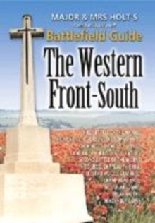 Major and Mrs. Holt's Concise Guide to the Western Front - South : The First Battle of the Marne, the Aisne 1914, Verdun, the Somme 1916, Paperback / softback Book