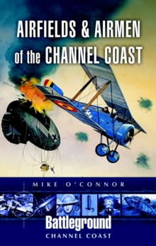Airfields and Airmen of the Channel Coast, Paperback Book