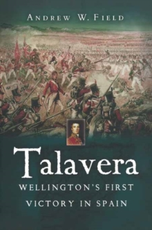 Talavera : Wellington's First Victory in Spain, Hardback Book