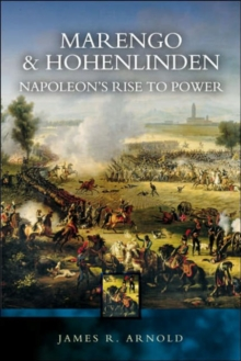 Marengo and Hohenlinden: Napoleon's Rise to Power, Paperback / softback Book