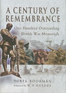 A Century of Remembrance : One Hundred Outstanding British War Memorials, Hardback Book