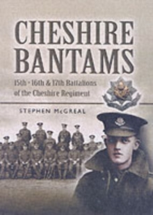 The Cheshire Bantams : 15th, 16th and 17th Battalions of the Cheshire Regiment, Hardback Book