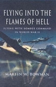 Flying into the Flames of Hell : Flying with Bomber Command in World War II, Hardback Book