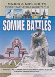 "Major and Mrs Holt's Pocket Battlefield Guide to the Somme 1918 : ""The Big Push"": 1 July-17 November 1916; The Kaiser's Offensive: 21 March-25 April 1918; American/Canadian/French Sectors 1918, Paperback Book"