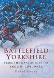 Battlefield Yorkshire : From the Dark Ages to the English Civil Wars, Hardback Book