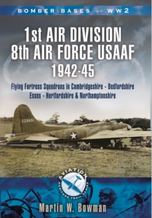 Bomber Bases of World War 2, Airfields of 1st Air Division (USAAF) : Cambridgeshire, Northamptonshire, Bedfordshire, Paperback / softback Book
