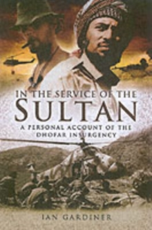 In the Service of the Sultan : A First-Hand Account of the Dhofar Insurgency, Hardback Book
