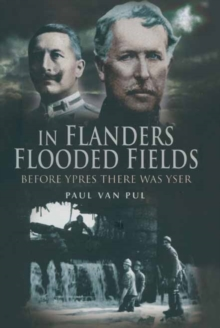 In Flanders Flooded Fields : Before Ypres There Was Yser, Hardback Book