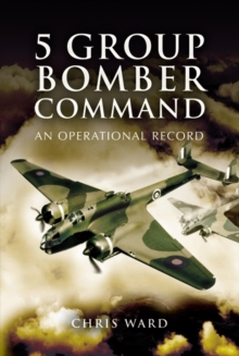 5 Group Bomber Command : An Operational Record, Hardback Book