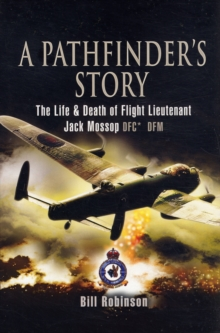 A Pathfinder's Story : The Life and Death of Flight Lieutenant Jack Mossop DFC DFM, Hardback Book