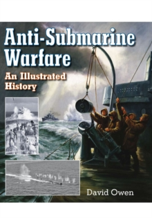 Anti-Submarine Warfare : An Illustrated History, Hardback Book