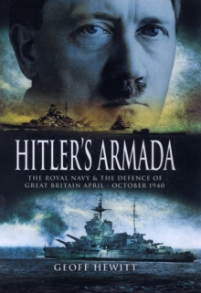 Hitler's Armada : The Royal Navy and the Defence of Great Britain, April - October 1940, Hardback Book