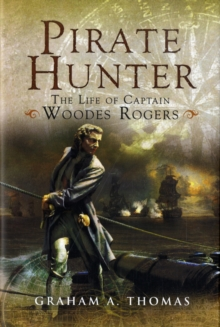 Pirate Hunter : The Life of Captain Woodes Rogers, Hardback Book