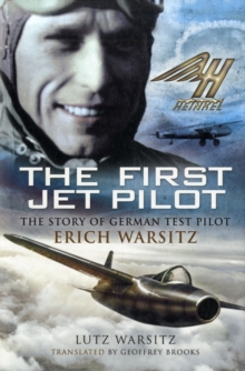 The First Jet Pilot : The Story of German Test Pilot Erich Warsitz, Hardback Book