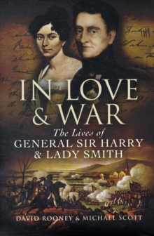 In Love and War : The Lives and Marriage of General Harry and Lady Smith, Hardback Book