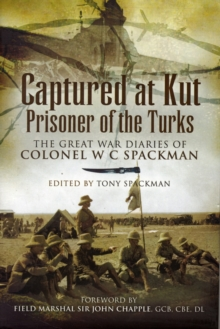 Captured at Kut, Prisoner of the Turks : The Great War Diaries of Colonel William Spackman, Hardback Book