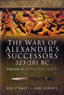 The Wars of Alexander's Successors 323-281 BC : Battles and Tactics v. 2, Hardback Book