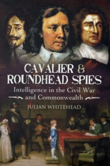 Cavalier and Roundhead Spies: Intelligence in the Civil War and Commonwealth, Hardback Book