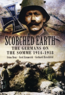 Scorched Earth : The Germans on the Somme 1914-18, Hardback Book