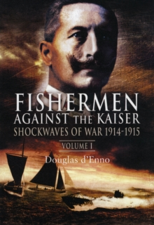 Fisherman Against the Kaiser : Shockwaves of War 1914-1915 v. 1, Hardback Book