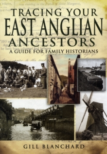 Tracing Your East Anglian Ancestors : A Guide for Family Historians, Paperback Book