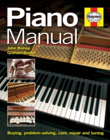 Piano Manual : Buying, Problem-solving, Care, Repair and Tuning, Hardback Book