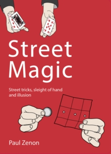 Street Magic : Street tricks, sleight of hand and illusion, Paperback / softback Book