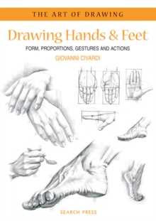 Art of Drawing: Drawing Hands & Feet : Form, Proportions, Gestures and Actions, Paperback Book