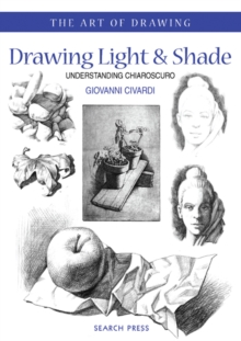 Art of Drawing: Drawing Light and Shade : Understanding Chiaroscuro, Paperback / softback Book
