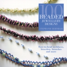 100 Beaded Jewellery Designs : Easy-To-Bead Necklaces, Bracelets, Brooches and More, Paperback / softback Book