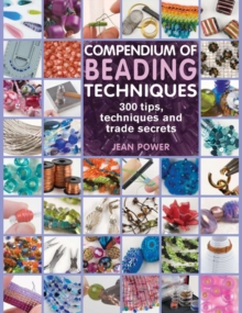 Compendium of Beading Techniques : 300 Tips, Techniques and Trade Secrets, Paperback Book